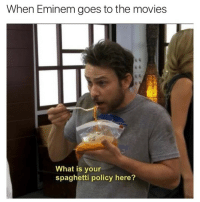 Eminem, Movies, and Spaghetti: When Eminem goes to the movies  What is your  spaghetti policy here?