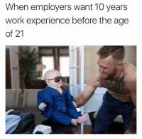 Mini McGregor is ahead of us all 😂👀: When employers want 10 years  work experience before the age  of 21 Mini McGregor is ahead of us all 😂👀