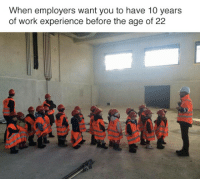 Work Experience: When employers want you to have 10 years  of work experience before the age of 22