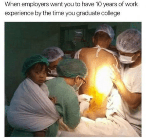 omg-humor: Asian level: Asian: When employers want you to have 10 years of work  experience by the time you graduate college omg-humor: Asian level: Asian