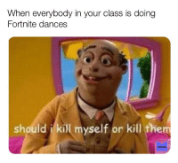 Memes, Music, and Class: When everybody in your class is doing  Fortnite dances  should kill myself or kill them  MEMES
