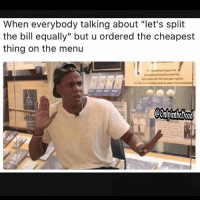 "Only in the Hood.. we don't play that equal ishh Lol doubletap and tag friends for a laugh: When everybody talking about ""let's split  the bill equally"" but u ordered the cheapest  thing on the menu  @OnlpintheFoo0d Only in the Hood.. we don't play that equal ishh Lol doubletap and tag friends for a laugh"