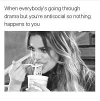 Memes, Antisocial, and Sassy: When everybody's going through  drama but you're antisocial so nothing  happens to you 😊 @sassy__bitch69 kills me! Follow @sassy__bitch69 @sassy__bitch69 @sassy__bitch69 @sassy__bitch69