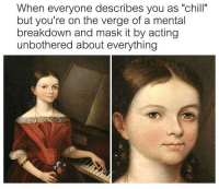 "Chill, Classical Art, and Acting: When everyone describes you as ""chill""  but you're on the verge of a mental  breakdown and mask it by acting  unbothered about everything Chill right? Bruv I'm dead inside"