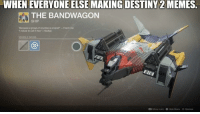 Destiny 2: WHEN EVERYONE ELSE MAKING DESTINY 2 MEMES.  THE BANDWAGON  SHIP  Bocause a group of coyotes is  l refuse to cal it that-Nadiya  a banr-Therin Vai  VEHICLE MOOS  Show Lore Hide Menu  Dismiss