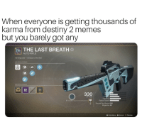 """Destiny 2: When everyone is getting thousands of  karma from destiny 2 memes  but you barely got any  THE LAST BREATH  AUTO RIFLE  All things end.""""- Emissary of the Nine  WEAPON PERKS  WEAPON MODS  330  ATTACK  Handling  .0  Crucible Opponents Defeated 0 