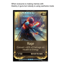 destiny: When everyone is making memes with  Destiny 2 guns but nobody is using warframe mods  Rage  Convert +40% of Damage on  Health to Energy  *50  WARFRAME  ematic.net
