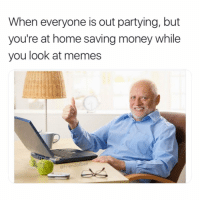 Funny, Memes, and Money: When everyone is out partying, but  you're at home saving money while  you look at memes  gFriendotbae I'm having a blasty blast 😀