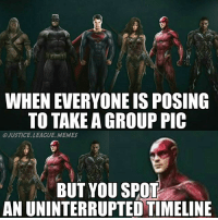 Everyone check out my backup account @your_superhero_memes -Nightwing: WHEN EVERYONE IS POSING  TO TAKE A GROUP PIC  JUSTICE. LEAGUE, MEMES  BUT YOU SPO  AN UNINTERRUPTED TIMELINE Everyone check out my backup account @your_superhero_memes -Nightwing