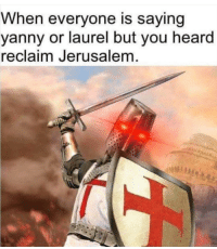 "Memes, Jerusalem, and Via: When everyone is saying  yanny or laurel but you heard  reclaim Jerusalem <p>I hear what I want to hear via /r/memes <a href=""https://ift.tt/2IG1nD4"">https://ift.tt/2IG1nD4</a></p>"