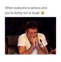 Girl Memes, Yours, and  Try Not to Laugh: When everyone is serious and  you're trying not to laugh ok