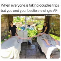 Af, Life, and Tbh: When everyone is taking couples trips  but you and your bestie are single AF  @BrosBeingBasic Living our best life tbh 👯‍♀️ @brosbeingbasic