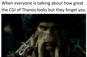 *sad tentacle squiggling*: When everyone is talking about how great  the CGI of Thanos looks but they forget you *sad tentacle squiggling*