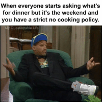 Credit: My Questionable Life: When everyone starts asking what's  for dinner but it's the weekend and  you have a strict no cooking policy.  My Questionable Life Credit: My Questionable Life
