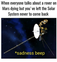 Current speed 38,610 mph: When everyone talks about a rover on  Mars dying but you've left the Solar  System never to come back  *sadness beep Current speed 38,610 mph