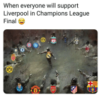 Memes, Liverpool F.C., and Champions League: When everyone will support  Liverpool in Champions League  Final  09  0  BVB  09  CHE  FCB Madrid against the World! 👏😂