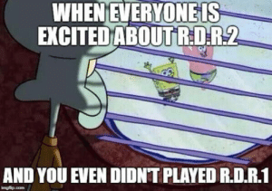 Club, Tumblr, and Blog: WHEN EVERYONEIS  EXCITEDABOUTİRDR2  AND YOU EVEN DIDNT PLAYED R.D.R.1 laughoutloud-club:  This is how I am