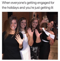 Why is this me tho 😩😂: When everyone's getting engaged for  the holidays and you're just getting lit Why is this me tho 😩😂