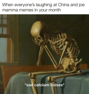 forever-memes:  To spook or not to spook: When everyone's laughing at China and joe  mamma memes in  your month  *sad calcium noises* forever-memes:  To spook or not to spook