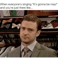 "It's gonna be meh😐😐 sundayfunday itsgonnabemay: When everyone's singing ""It's gonna be may!""  and you're just there like...  IG: @girlsthinkimfunny It's gonna be meh😐😐 sundayfunday itsgonnabemay"