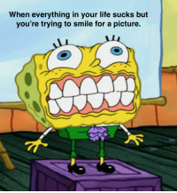life sucks: When everything in your life sucks but  you' re trying to smile for a picture.