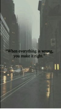"Make, You, and Right: ""When everything is wrong,  you make it right.""  1S  93"