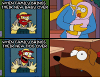 Baby, Dog, and New: WHEN FAMIL BRINGS  THEIR NEW BABY OVER  WHEN FAMILU BRINGS  THEIR NEW DOG OVER me🐶irl