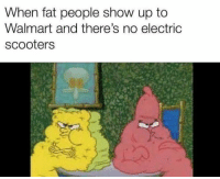 Walmart, Fat, and Show: When fat people show up to  Walmart and there's no electric  scooters Americans be Americans