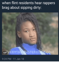 Blackpeopletwitter, Gif, and True: when flint residents hear rappers  brag about sipping dirty:  FVERYTH STERRI .COM  GIF  9:24 PM 11 Jan 18 <p>Sad but True (via /r/BlackPeopleTwitter)</p>