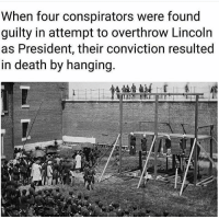 in death: When four conspirators were found  guilty in attempt to overthrow Lincoln  as President, their conviction resulted  in death by hanging