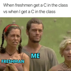 Love, Memes, and 🤖: When freshmen get a C in the class  vs when l get a C in the class  ME  FRESHMAN @sourpsycho is a must follow if you love memes 😂