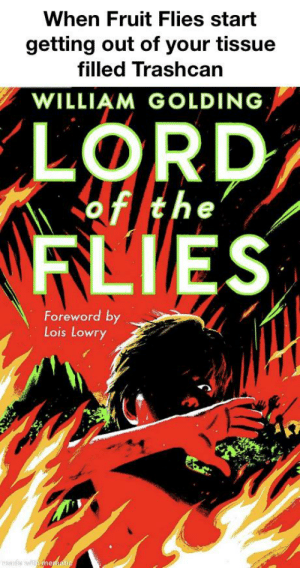 Dank Memes, Lord of the Flies, and Who: When Fruit Flies start  getting out of your tissue  filled Trashcan  WILLIAM GOLDING  LORD  of the  FLIES  Foreword by  Lois Lowry  mde witmematic Who's your Daddy