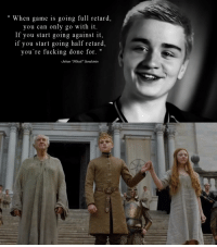 """Wise words of Johan """"N0tail"""" Sundstein remain relevant even in the """"Game of Thrones"""" universe.: When game is going full retard,  you can only go with it  If you start going against it,  if you start going half retard,  you're fucking done for.  -Johan 'NOtail"""" Sundstein Wise words of Johan """"N0tail"""" Sundstein remain relevant even in the """"Game of Thrones"""" universe."""