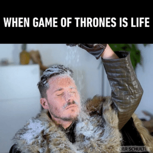 Dank, Game of Thrones, and Life: WHEN GAME OF THRONES IS LIFE  DER SCHULT Signs that you're addicted to Game Of Thrones 🤣  By Der Schulte