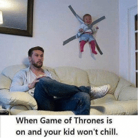 Chill, Game of Thrones, and Game: When Game of Thrones is  on and your kid won't chill. https://t.co/yQJPwZwJtE