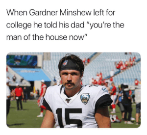 """🐐 https://t.co/1QwmZrVTnH: When Gardner Minshew left for  college he told his dad """"you're the  man of the house now""""  NFLHateMemes  MFL  215  LS 🐐 https://t.co/1QwmZrVTnH"""