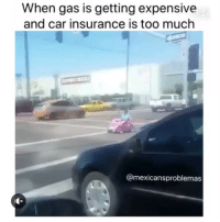 I'm dead ❤️ Follow Us👉 @so.mexican Via:@mexicansproblemas: When gas is getting expensive  and car insurance is too much  @mexicansproblemas I'm dead ❤️ Follow Us👉 @so.mexican Via:@mexicansproblemas