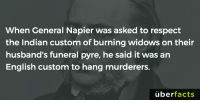 Memes, Respect, and Wikipedia: When General Napier was asked to respect  the Indian custom of burning widows on their  husband's funeral pyre, he said it was an  English custom to hang murderers.  überfacts https://en.wikipedia.org/wiki/Charles_James_Napier#On_sati