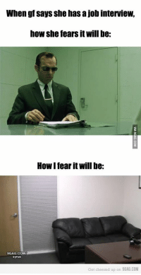 When gf says She has a job interview,  how she fears itwill be:  How I fear will be:  9GAG.COMIE  Syrus  Get cheered up on 9GAG.COM