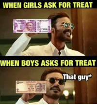 Girls, Memes, and Asks: WHEN GIRLS ASK FOR TREAT  WHEN BOYS ASKS FOR TREAT  That guy*  10