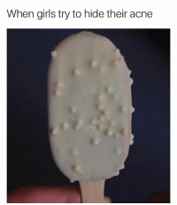 Memes, 🤖, and Acne: When girls try to hide their acne Savage as fuck 💀 deceased