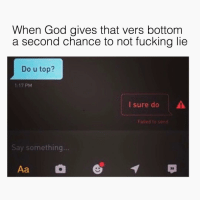 Fucking, God, and Grindr: When God gives that vers bottom  a second chance to not fucking lie  Do u top?  1:17 PM  I sure do  Failed to  Say something...  Aa  95 God keepin' me honest again