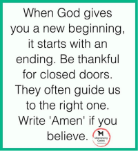 Close Door: When God gives  you a new beginning,  it starts with an  ending. Be thankful  for closed doors.  They often guide us  to the right one  Write 'Amen' if you  believe  Mesmerizing  Quotes