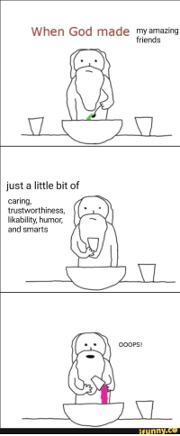 "<p>I love my friends via /r/wholesomememes <a href=""http://ift.tt/2jSQ9PN"">http://ift.tt/2jSQ9PN</a></p>: When God made my amazing  friends  just a little bit of  caring,  trustworthiness,  