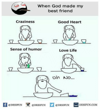Twitter: BLB247 Snapchat : BELIKEBRO.COM belikebro sarcasm meme Follow @be.like.bro: When God made my  best friend  Craziness  Good Heart  Sense of humor  Love Life  @DESIFUN 10 @DESIFUN  @DESIFUN  DESIFUN.COMM Twitter: BLB247 Snapchat : BELIKEBRO.COM belikebro sarcasm meme Follow @be.like.bro