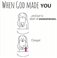 God, Memes, and Awesomeness: WHEN GOD MADE YOu  and just a  dash of awesomeness.  Ooops! https://t.co/s78vj39J5R