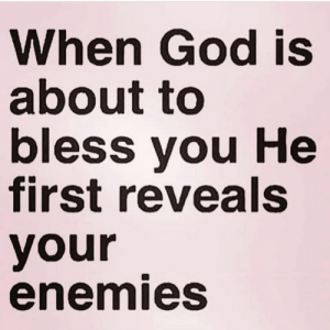 When Gods is about to bless you he first reveals your enemies!!  I walk in his light!!!: When Gods is about to bless you he first reveals your enemies!!  I walk in his light!!!