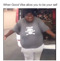 When Good Vibe allow you to be your self Day's almost over folks! 😩😩😂😂😂