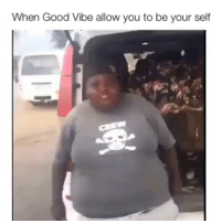 When Good Vibe allow you to be your self Mood