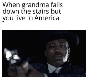 No ambulance for you: When grandma falls  down the stairs but  you live in America No ambulance for you